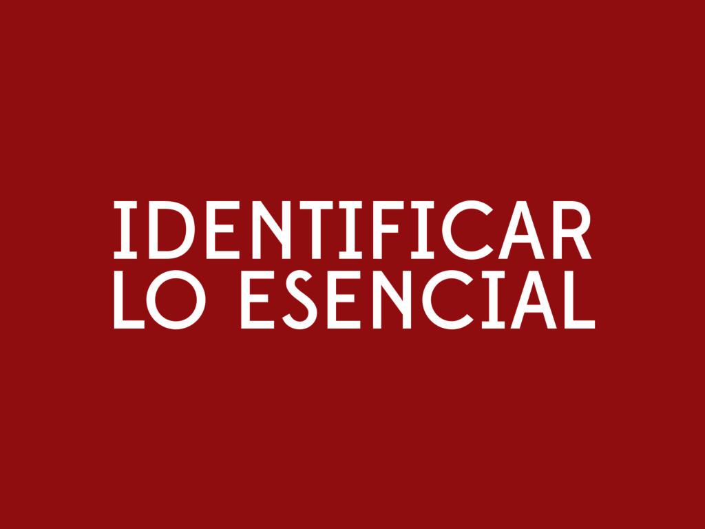 IDENTIFICAR LO ESENCIAL