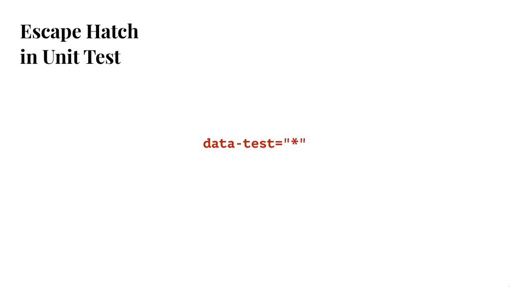 "Escape Hatch in Unit Test data-test=""*"""