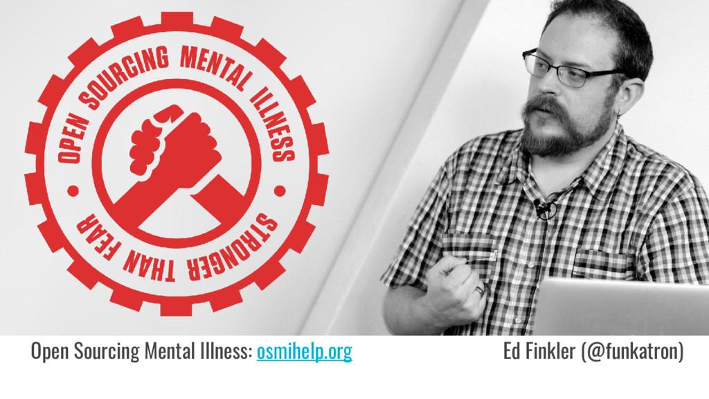 Open Sourcing Mental Illness: osmihelp.org Ed F...