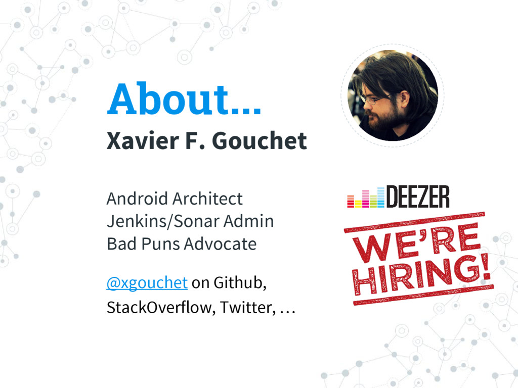 About... Xavier F. Gouchet Android Architect Je...