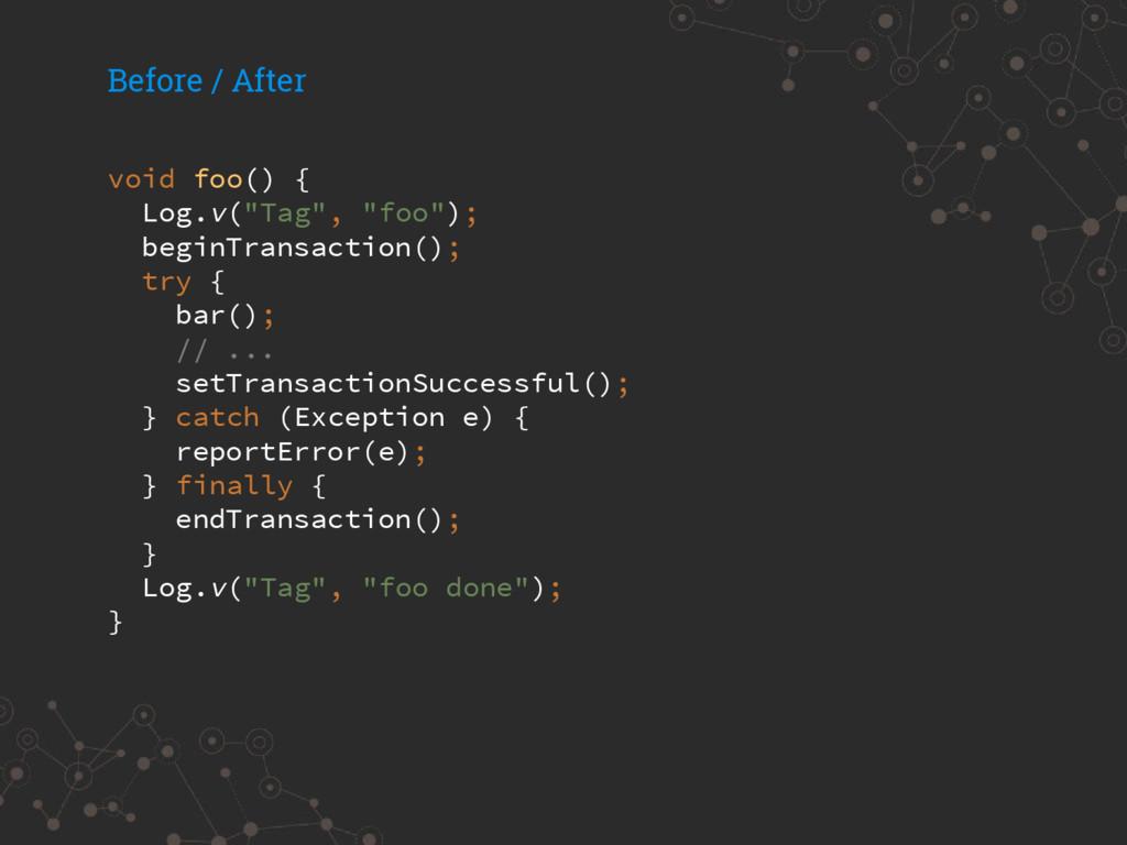 "void foo() { Log.v(""Tag"", ""foo""); beginTransact..."