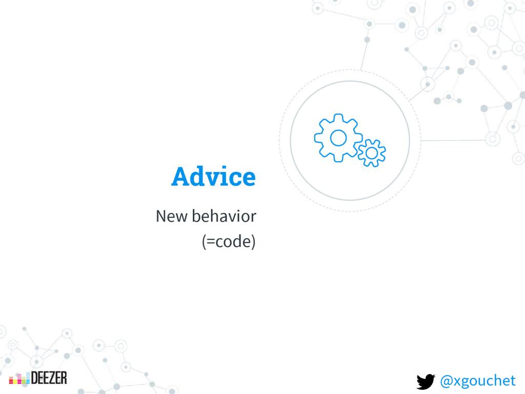 Advice New behavior (=code) @xgouchet