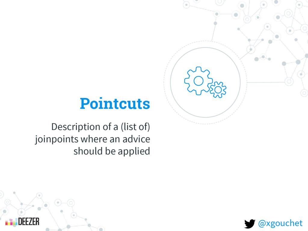 Pointcuts Description of a (list of) joinpoints...