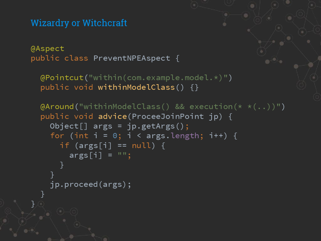 Wizardry or Witchcraft @Aspect public class Pre...