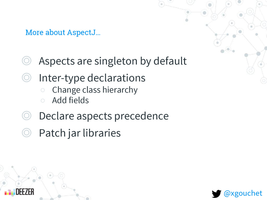 More about AspectJ… ◎ Aspects are singleton by ...