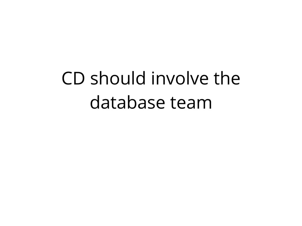 CD should involve the database team