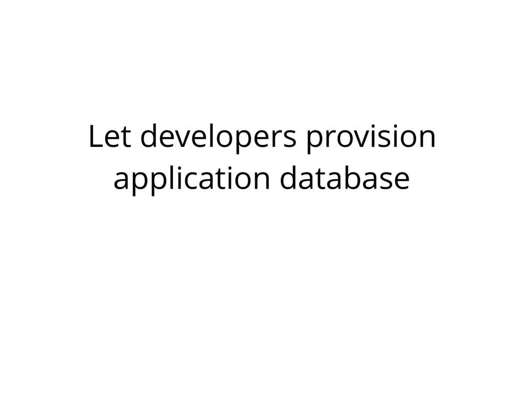 Let developers provision application database