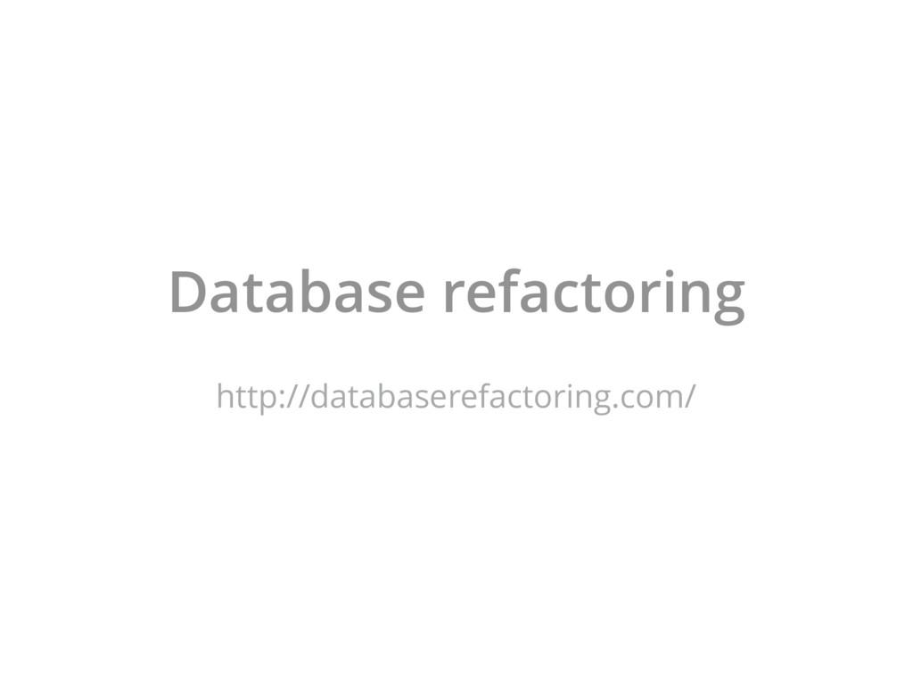 Database refactoring http://databaserefactoring...