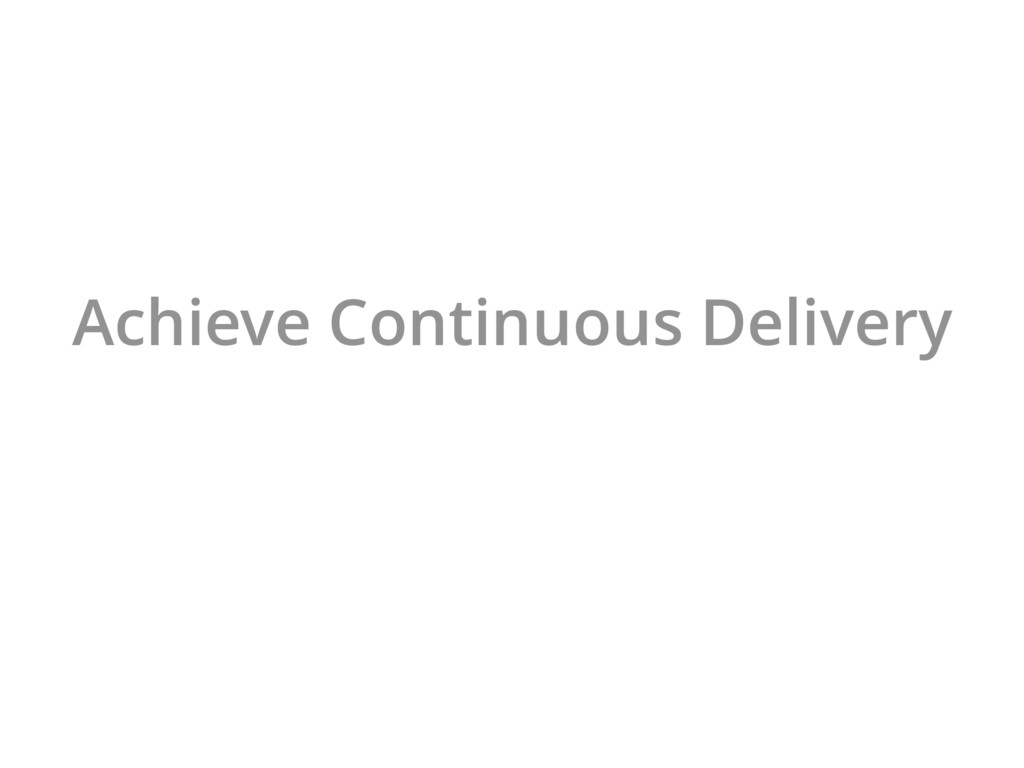 Achieve Continuous Delivery