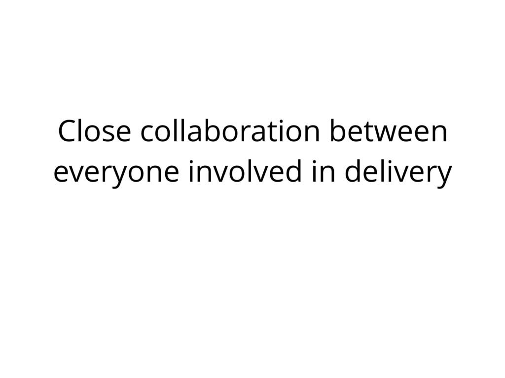 Close collaboration between everyone involved i...