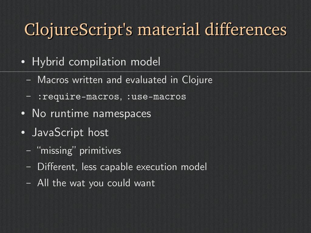 ClojureScript's material differences ClojureScr...