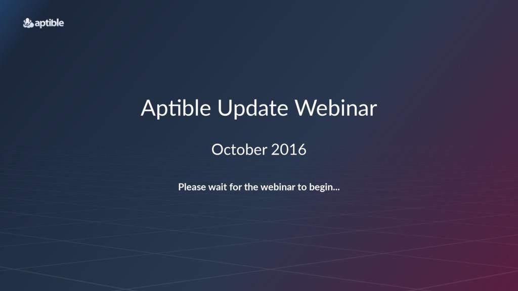 Ap#ble'Update'Webinar October(2016 Please&wait&...