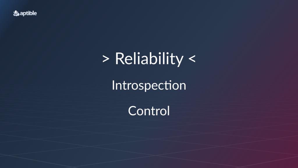 ">""Reliability""< Introspec*on Control"