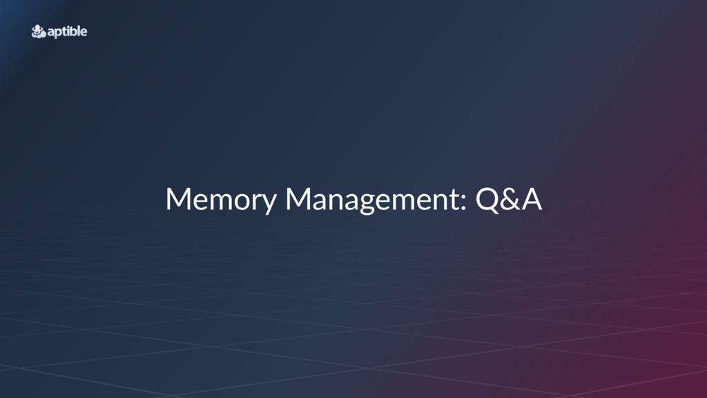 Memory'Management:'Q&A
