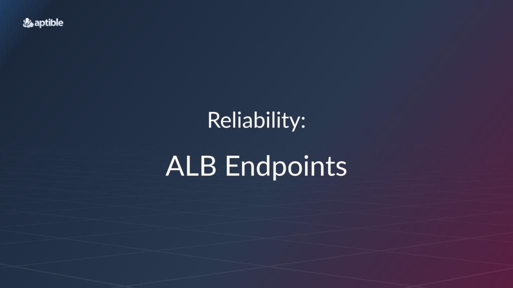 Reliability: ALB$Endpoints