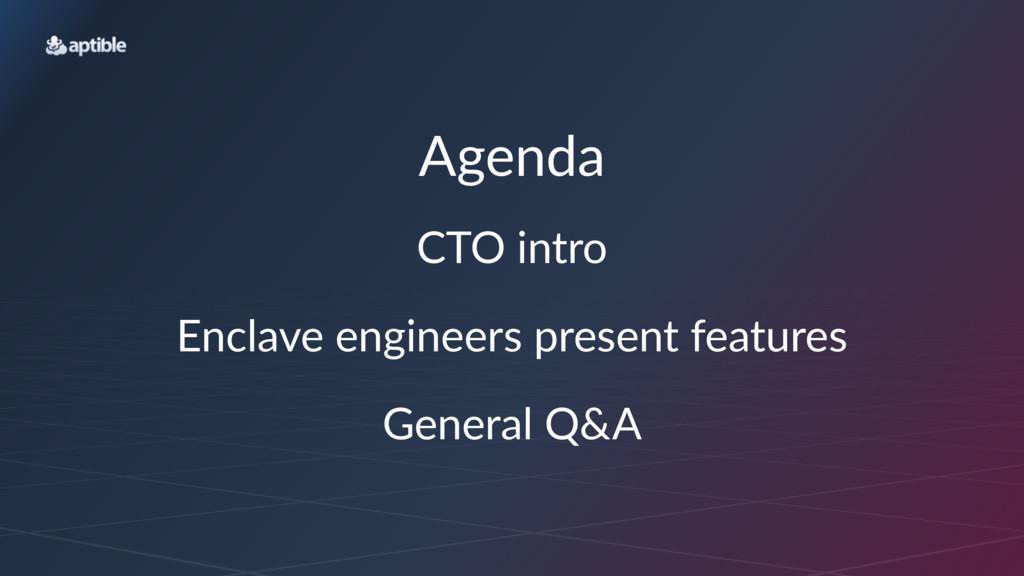 Agenda CTO$intro Enclave(engineers(present(feat...