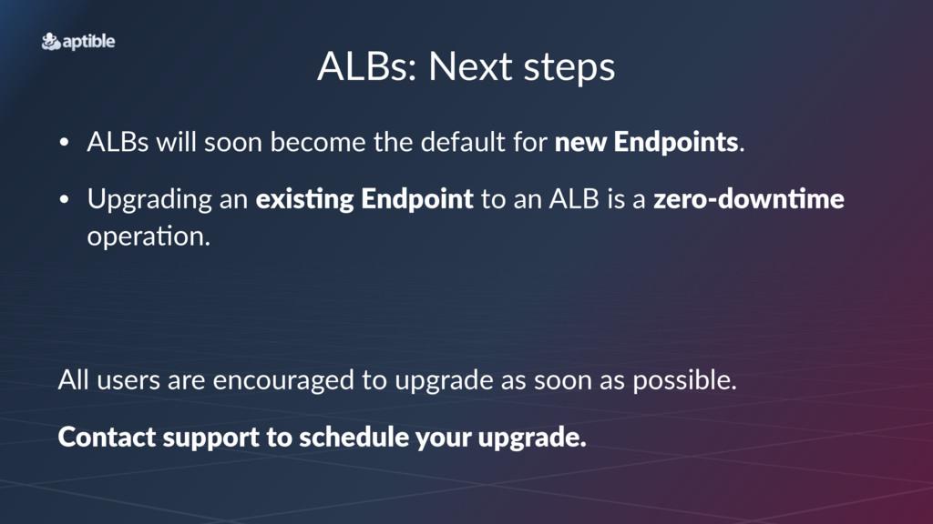 ALBs:&Next&steps • ALBs&will&soon&become&the&de...