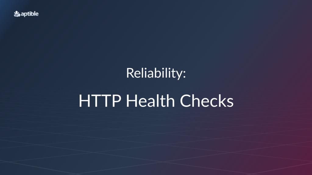 Reliability: HTTP$Health$Checks
