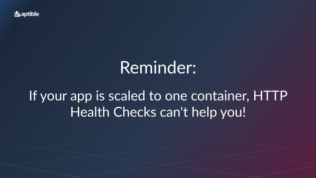 Reminder: If#your#app#is#scaled#to#one#containe...