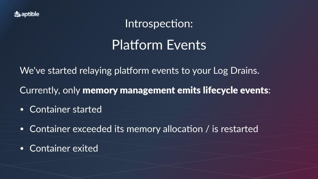 Introspec*on: Pla$orm(Events We've%started%rela...