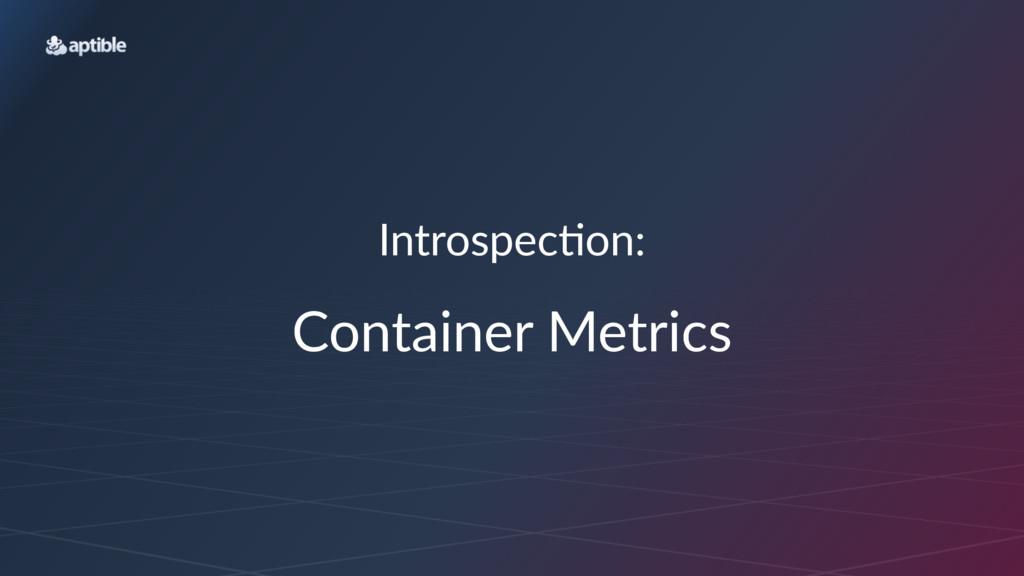 Introspec*on: Container)Metrics