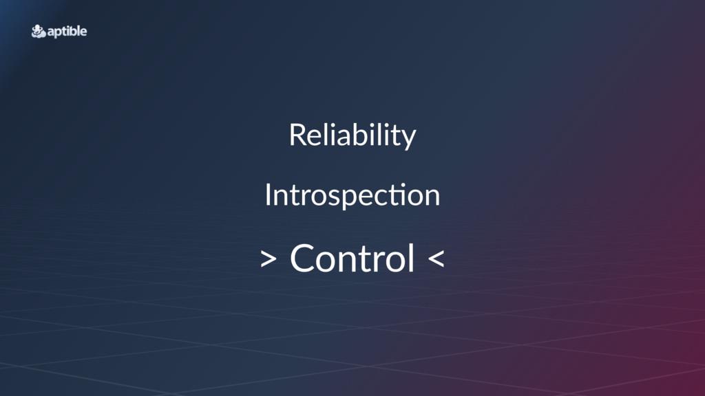 "Reliability Introspec*on >""Control""<"