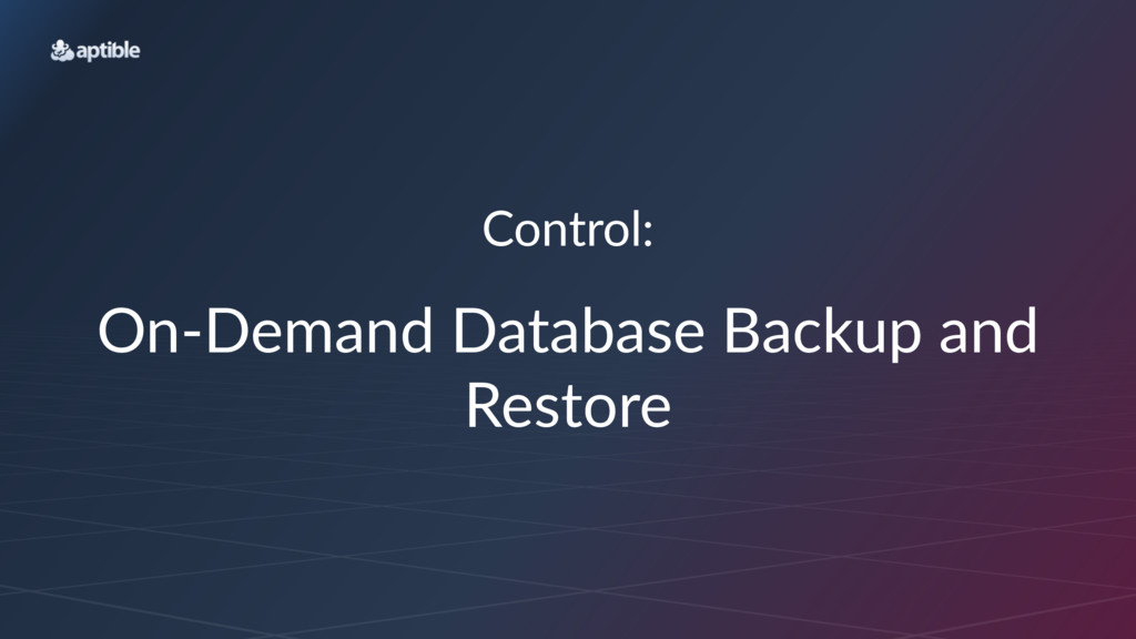 Control: On#Demand)Database)Backup)and) Restore