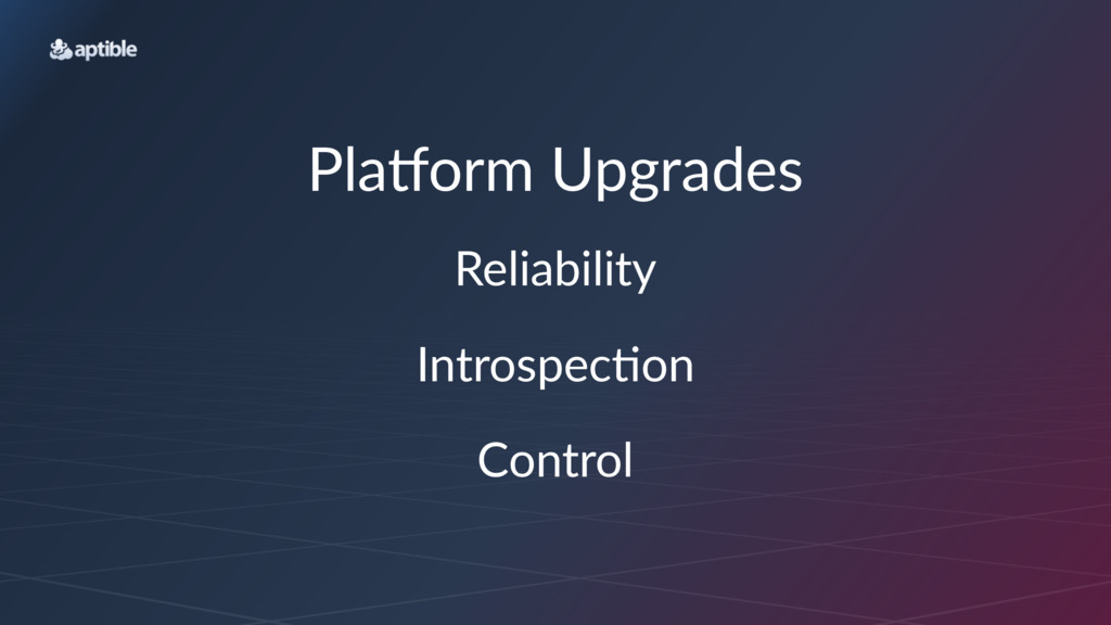 Pla$orm(Upgrades Reliability Introspec*on Contr...