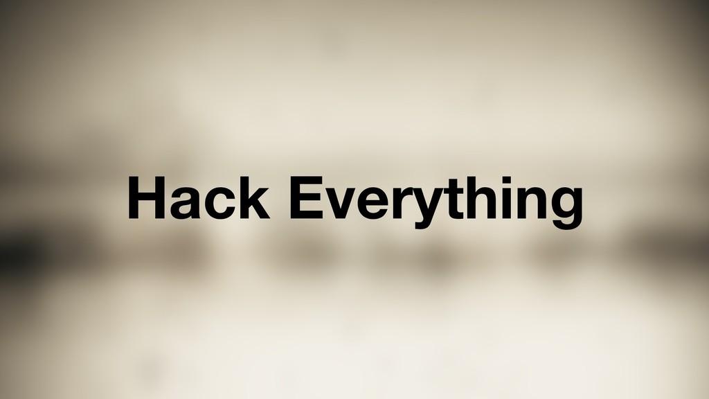 Hack Everything
