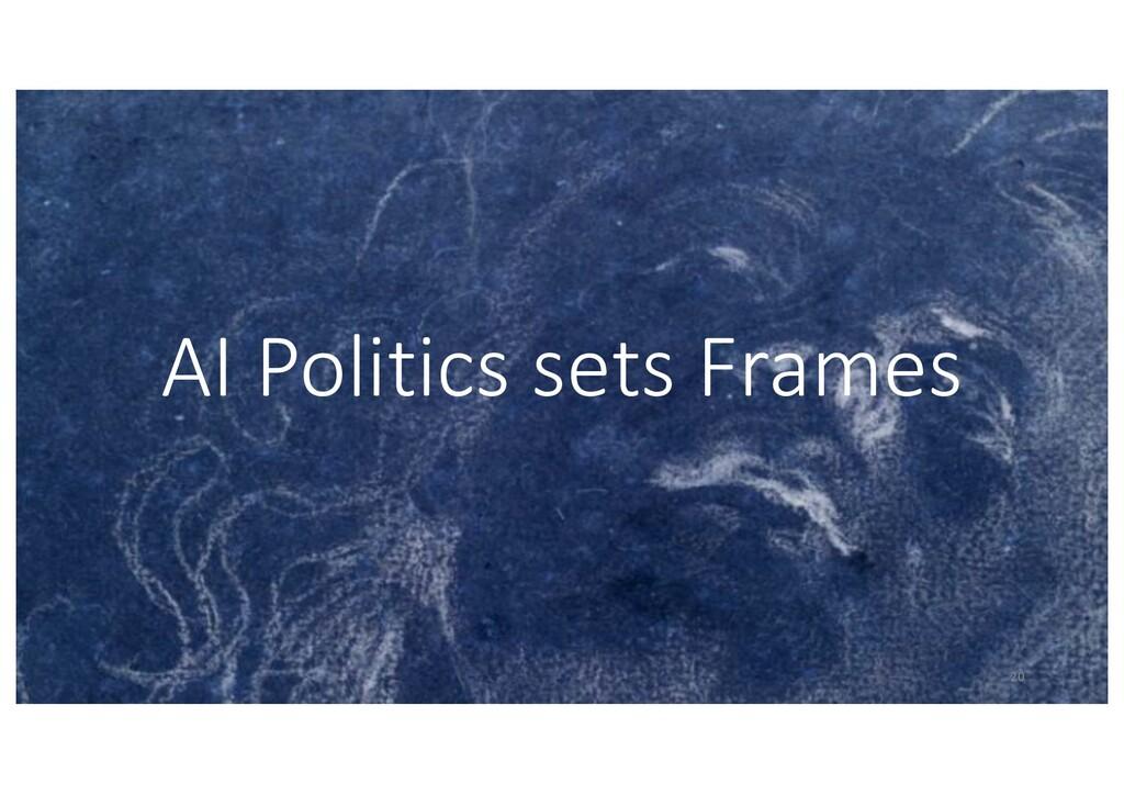 AI Politics sets Frames 20