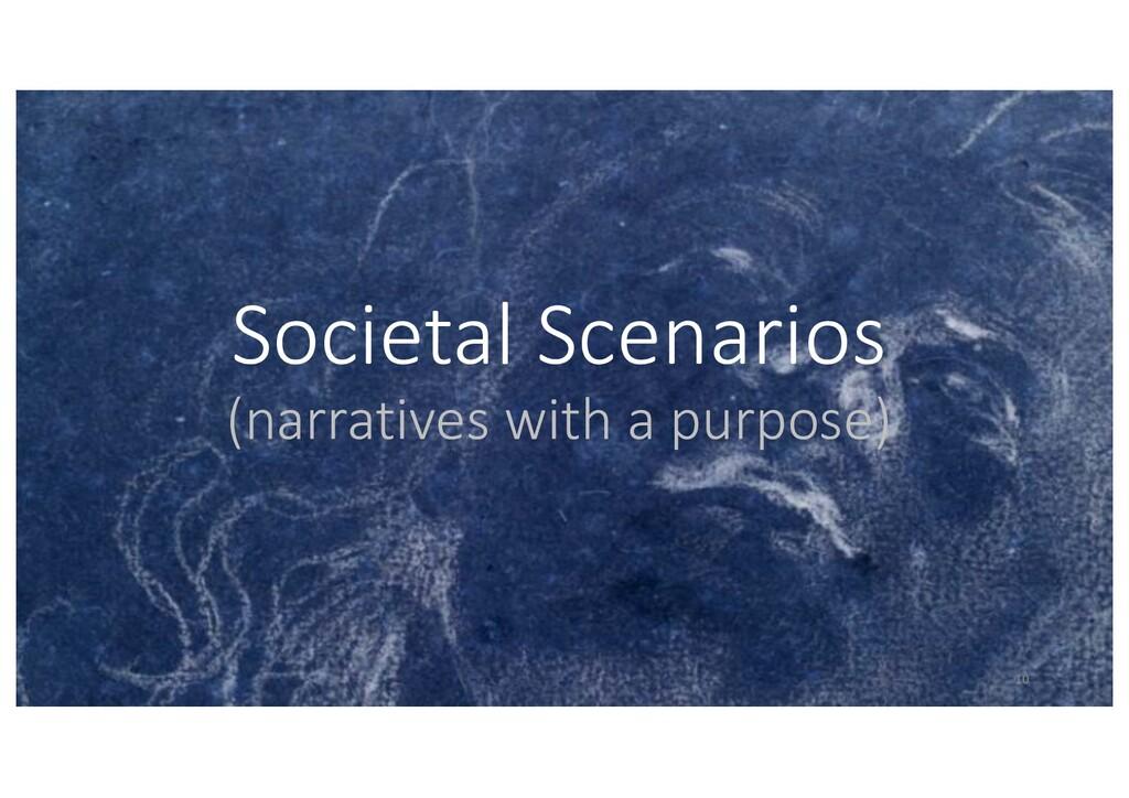 Societal Scenarios (narratives with a purpose) ...
