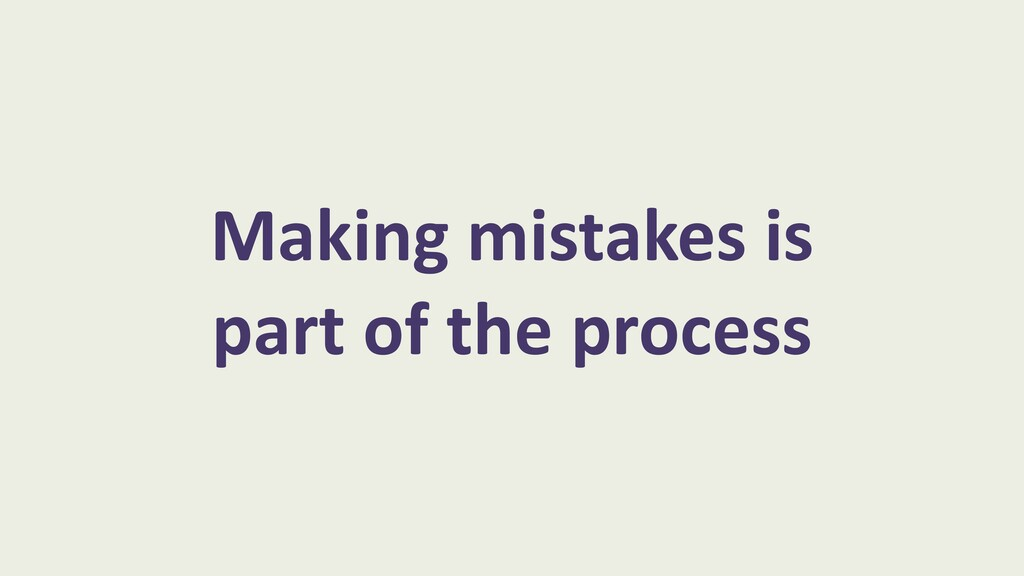 Making mistakes is part of the process