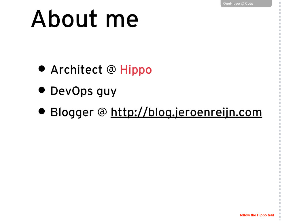 follow the Hippo trail OneHippo @ Goto About me...