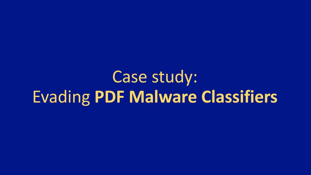 Case study: Evading PDF Malware Classifiers
