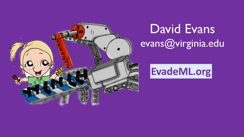 David Evans evans@virginia.edu EvadeML.org