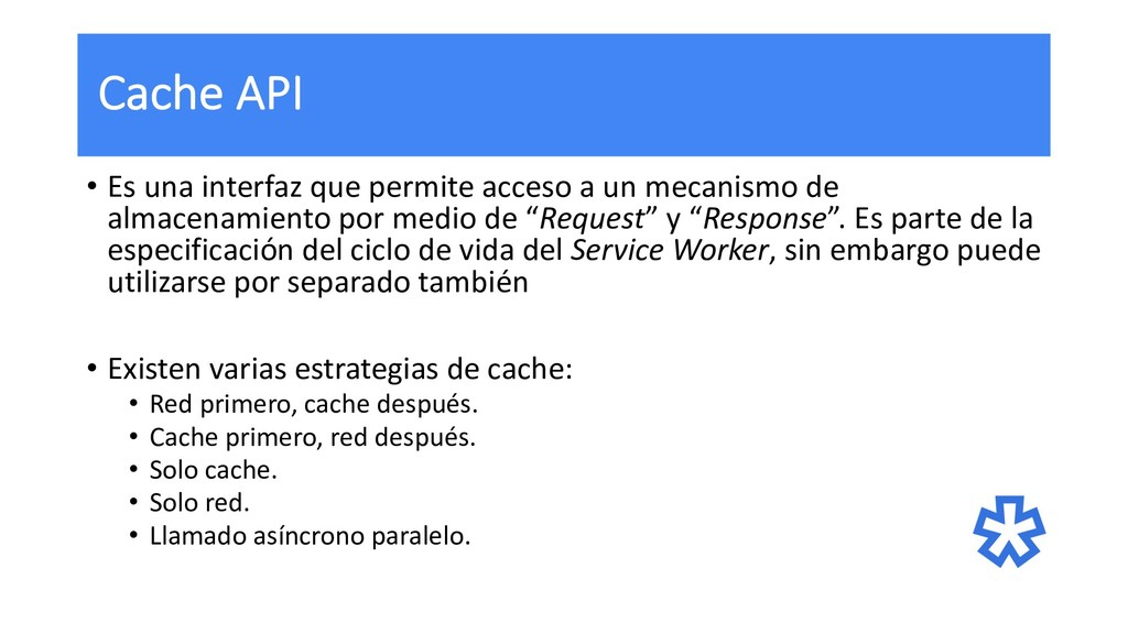 Cache API • Es una interfaz que permite acceso ...