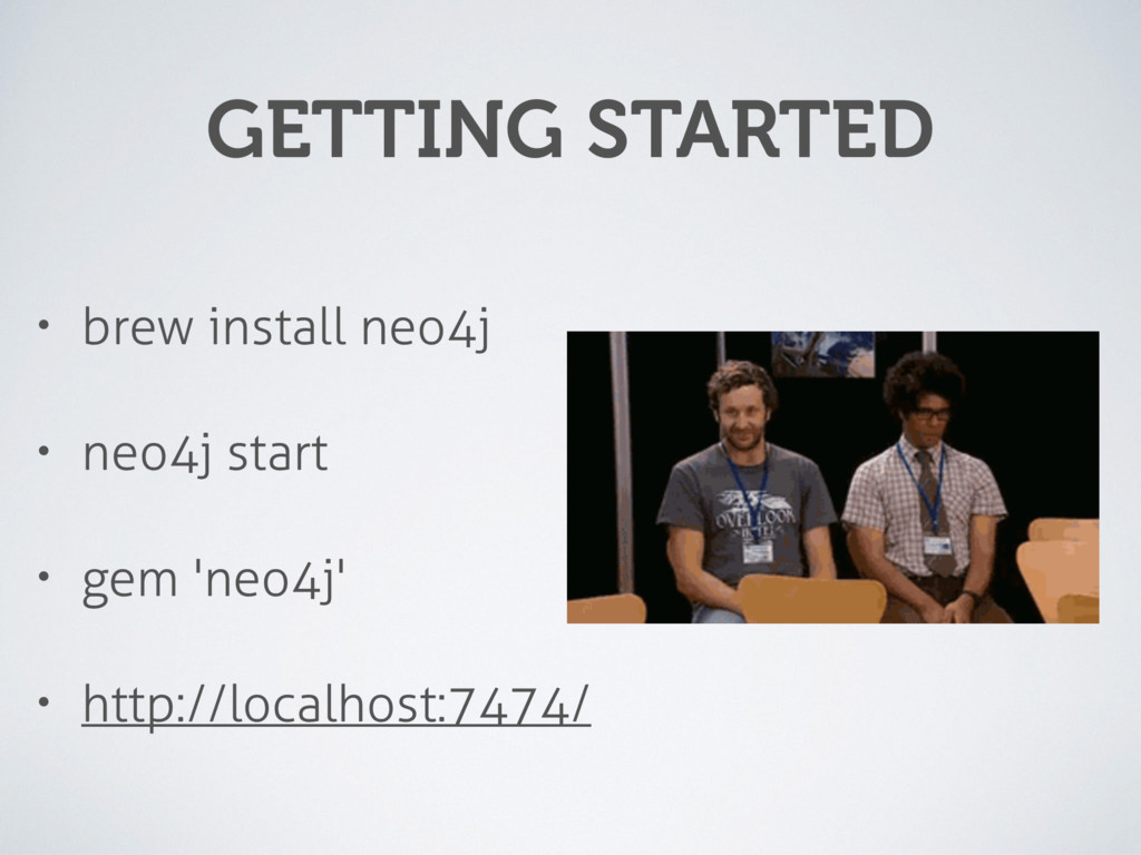 GETTING STARTED • brew install neo4j • neo4j st...