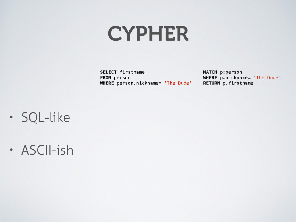 CYPHER • SQL-like • ASCII-ish SELECT firstname ...
