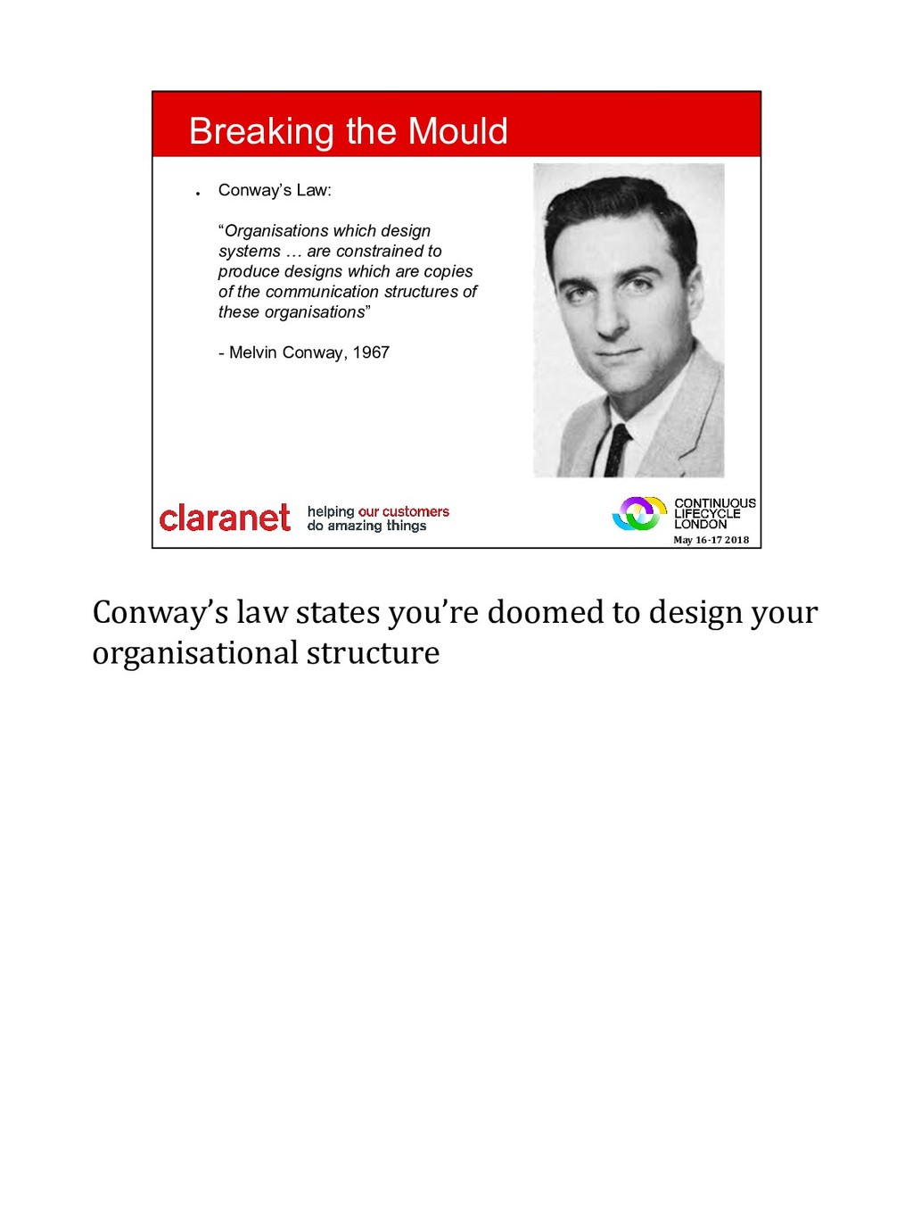 Conway's law states you're doomed to design you...