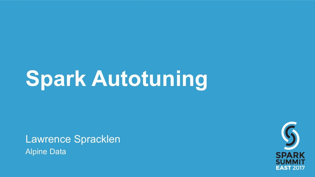 Spark Autotuning Lawrence Spracklen Alpine Data