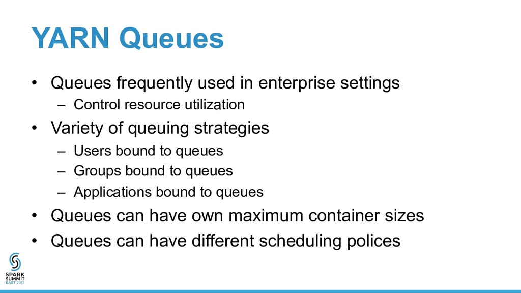 YARN Queues •  Queues frequently used in enterp...