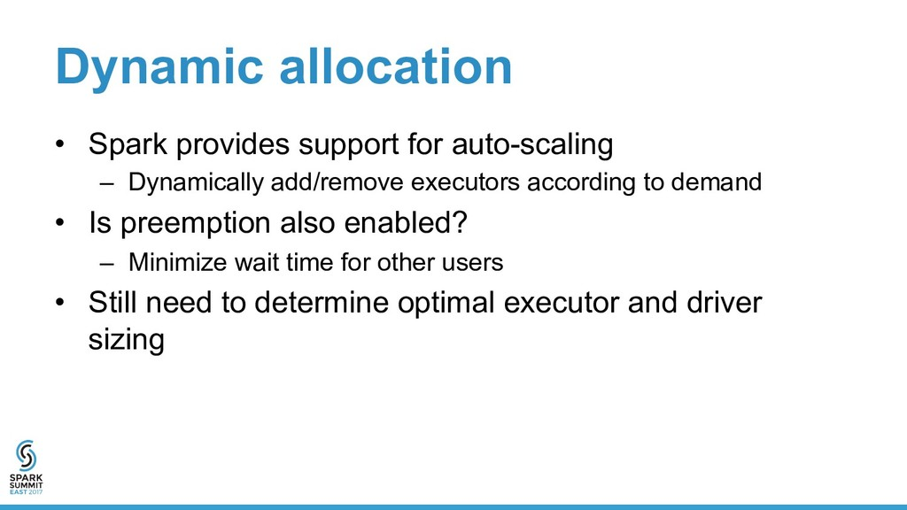 Dynamic allocation •  Spark provides support fo...
