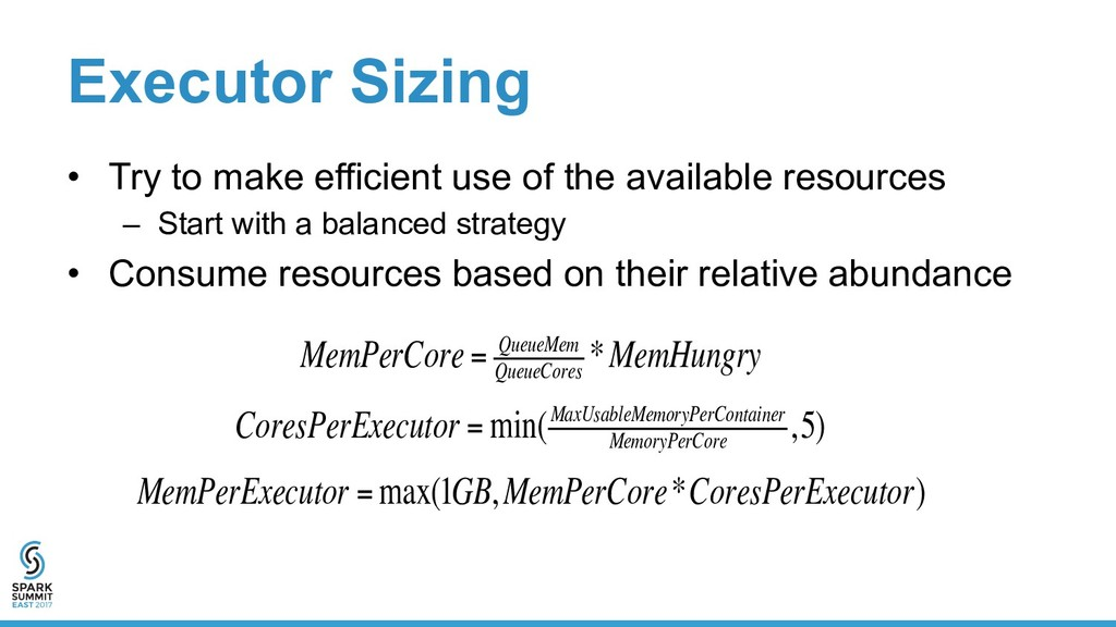 Executor Sizing •  Try to make efficient use of...