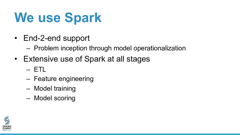 We use Spark •  End-2-end support –  Problem in...