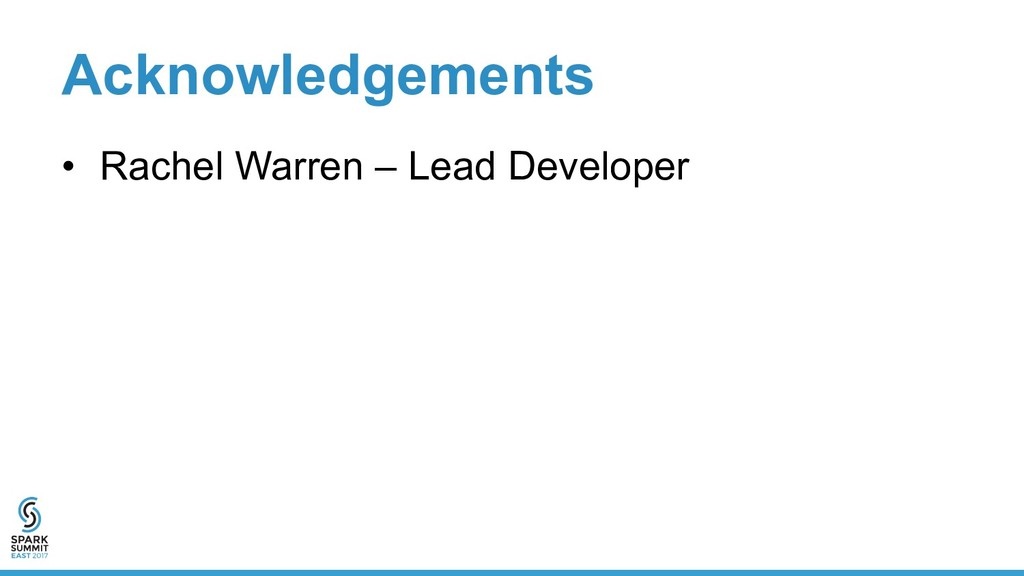 Acknowledgements •  Rachel Warren – Lead Develo...