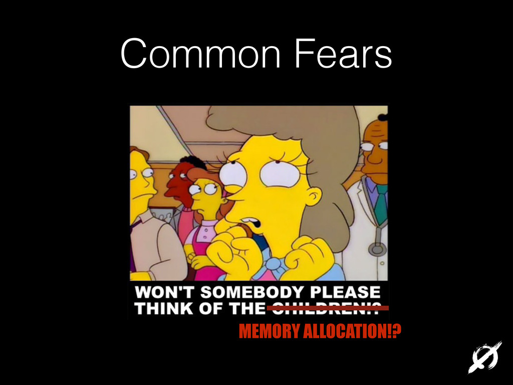Common Fears MEMORY ALLOCATION!?
