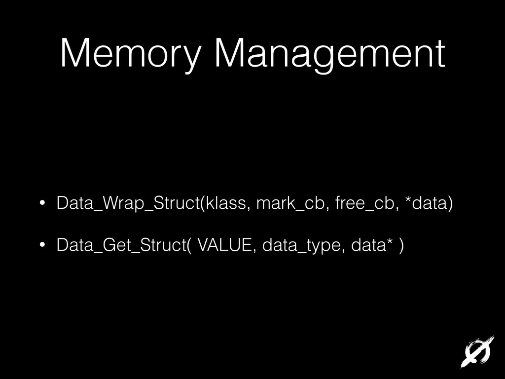 Memory Management • Data_Wrap_Struct(klass, mar...