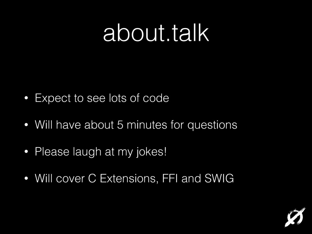 about.talk • Expect to see lots of code • Will ...