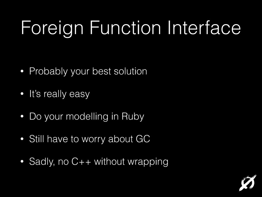 Foreign Function Interface • Probably your best...