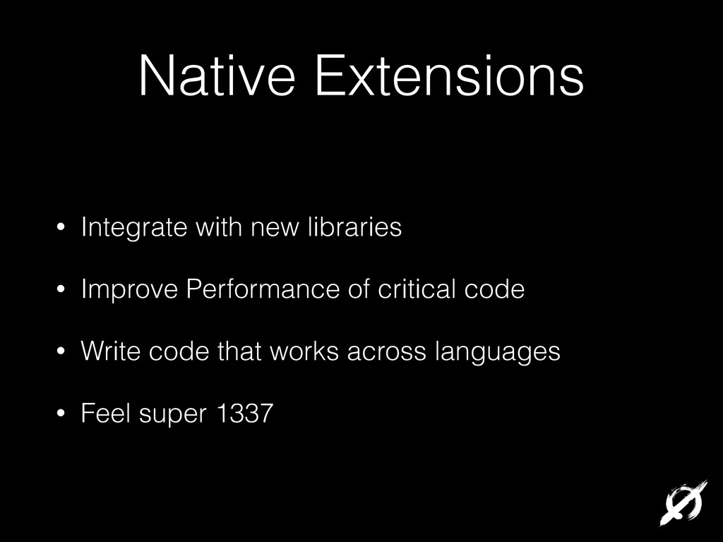 Native Extensions • Integrate with new librarie...